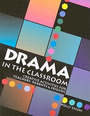 Drama in the Classroom: Creative Activities for Teachers, Parents and Friends als Taschenbuch