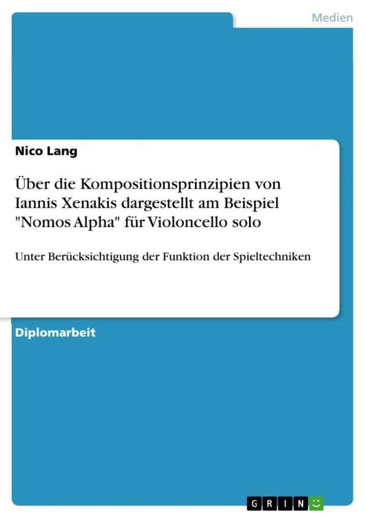 Über die Kompositionsprinzipien von Iannis Xenakis dargestellt am Beispiel Nomos Alpha für Violoncello solo