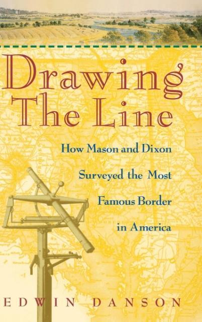 Drawing the Line: How Mason and Dixon Surveyed the Most Famous Border in America als Buch