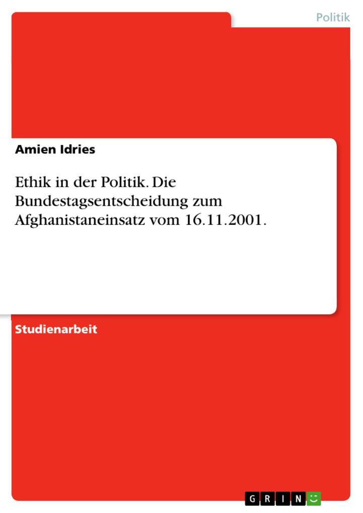 Ethik in der Politik. Die Bundestagsentscheidung zum Afghanistaneinsatz vom 16.11.2001. als eBook