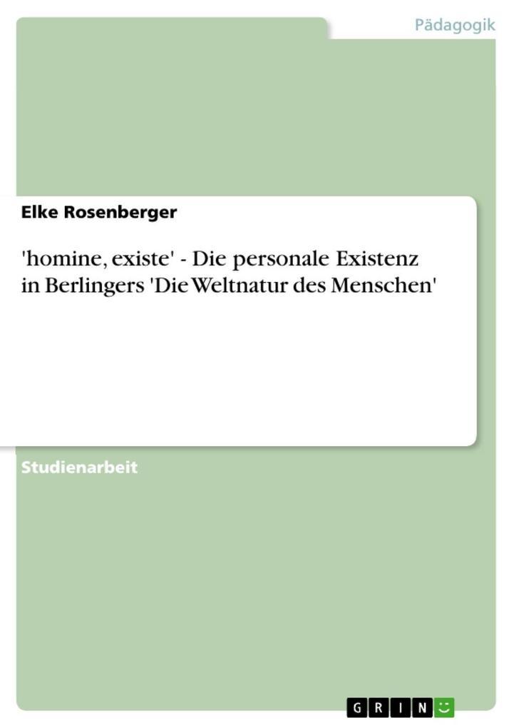 'homine existe' - Die personale Existenz in Berlingers 'Die Weltnatur des Menschen'