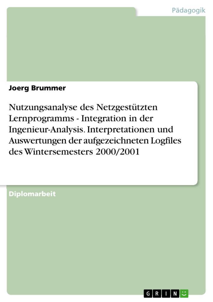 Nutzungsanalyse des Netzgestützten Lernprogramms - Integration in der Ingenieur-Analysis. Interpretationen und Auswertungen der aufgezeichneten Logfiles des Wintersemesters 2000/2001