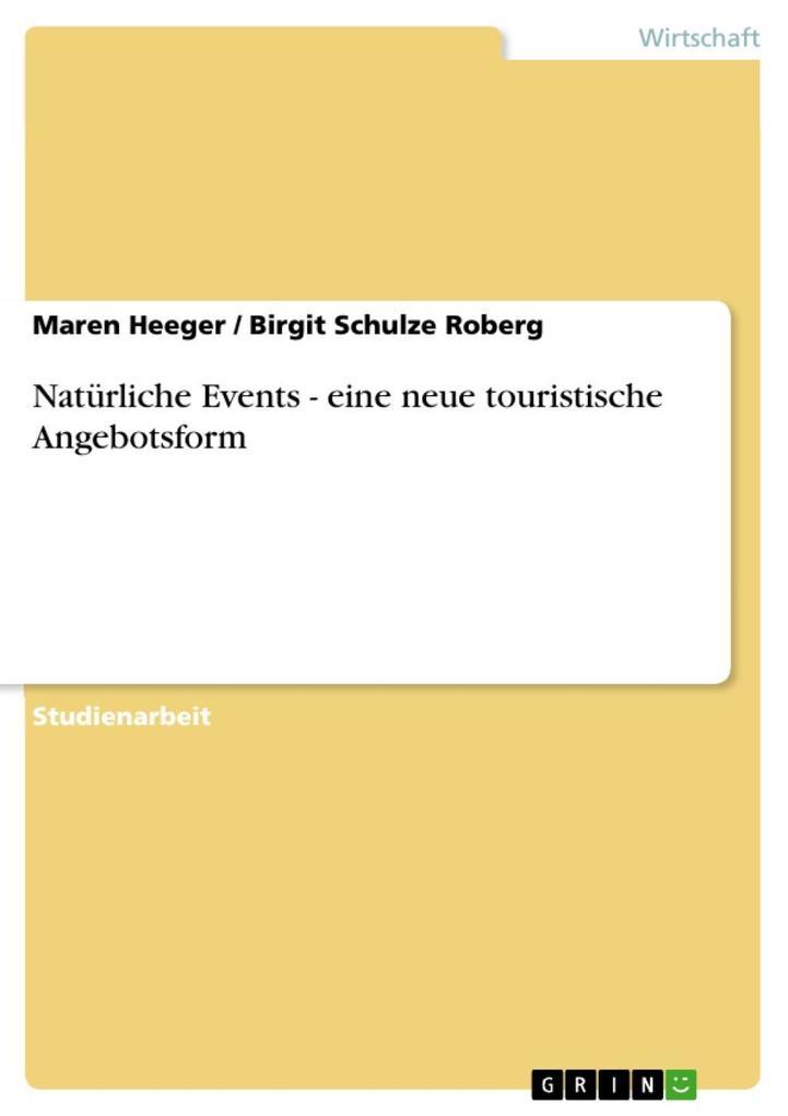 Natürliche Events - eine neue touristische Angebotsform als eBook von Maren Heeger, Birgit Schulze Roberg - GRIN Verlag