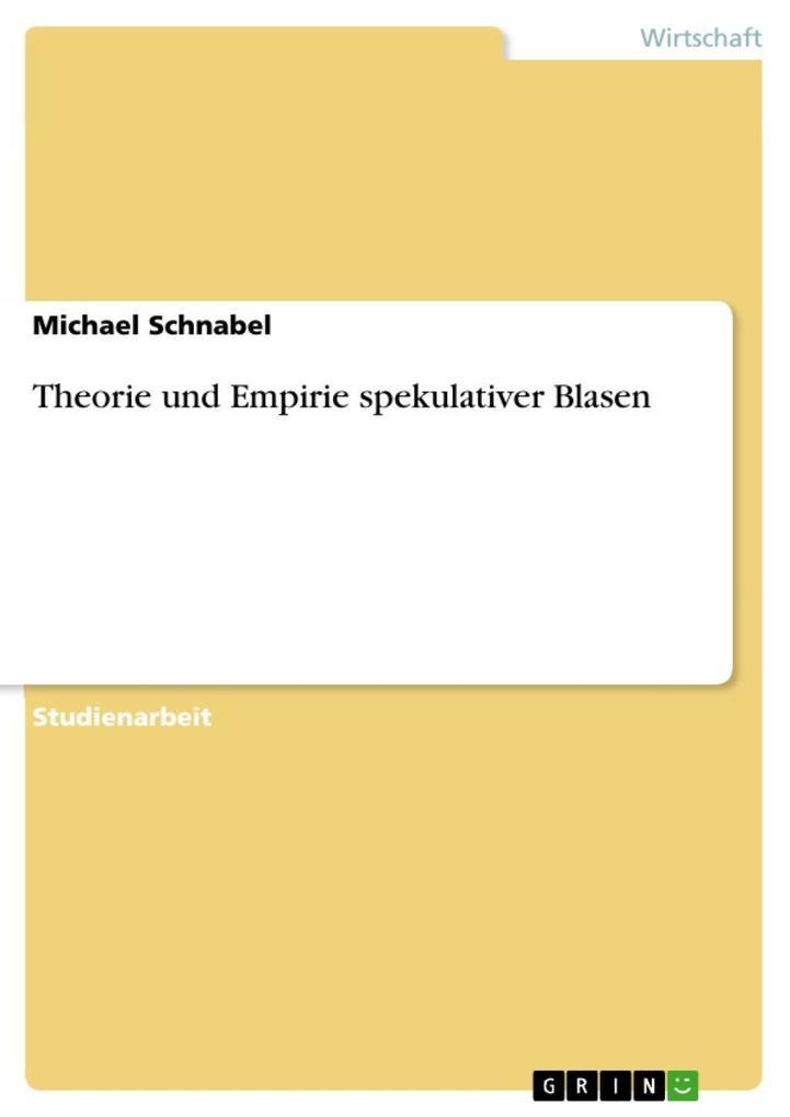 Theorie und Empirie spekulativer Blasen als eBook von Michael Schnabel - GRIN Verlag