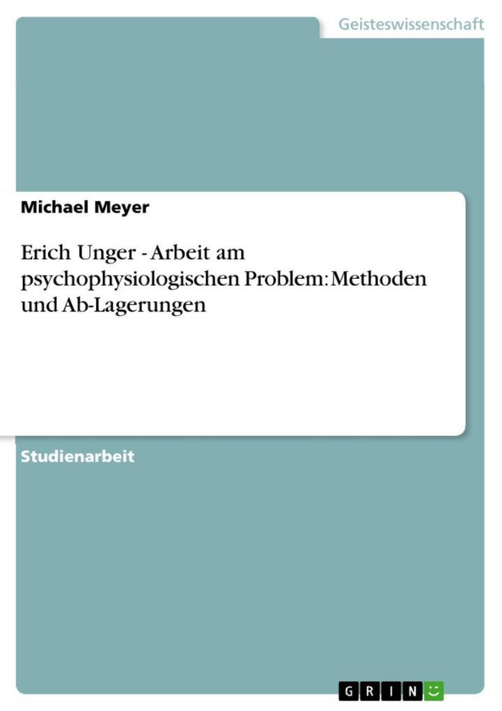 Erich Unger - Arbeit am psychophysiologischen Problem: Methoden und Ab-Lagerungen als eBook von Michael Meyer
