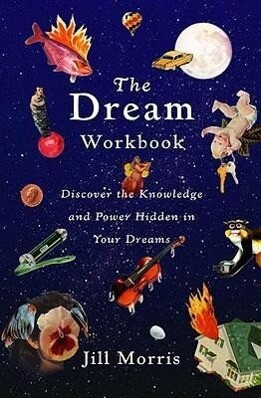 The Dream Workbook: Discover the Knowledge and Power Hidden in Your Dreams als Taschenbuch