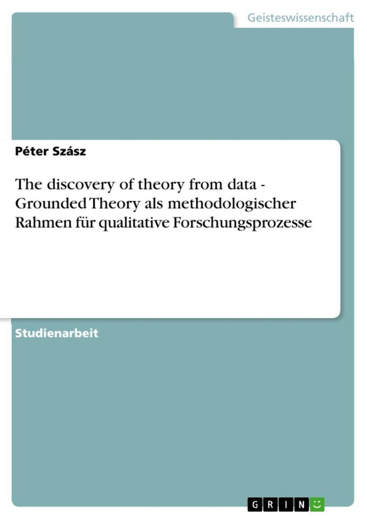 The discovery of theory from data - Grounded Theory als methodologischer Rahmen für qualitative Forschungsprozesse