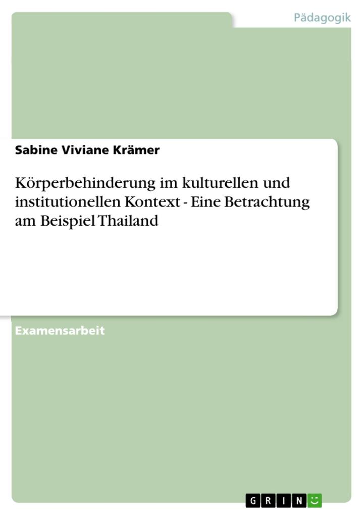Körperbehinderung im kulturellen und institutionellen Kontext - Eine Betrachtung am Beispiel Thailand als eBook von Sabine Viviane Krämer - GRIN Verlag