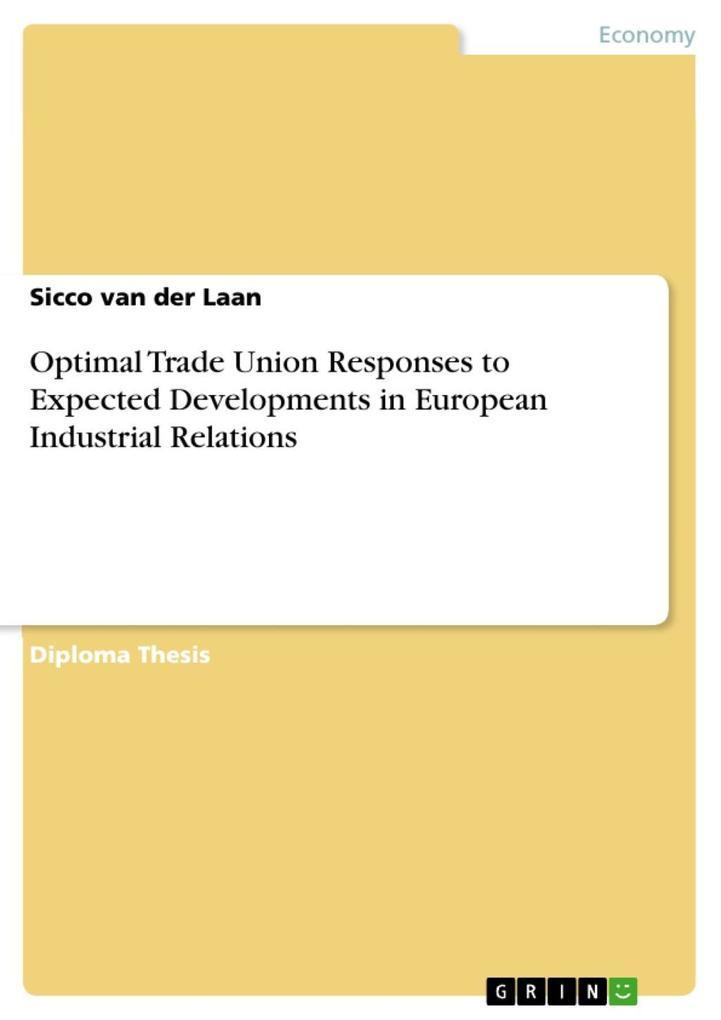 Optimal Trade Union Responses to Expected Developments in European Industrial Relations als eBook von Sicco van der Laan - GRIN Publishing