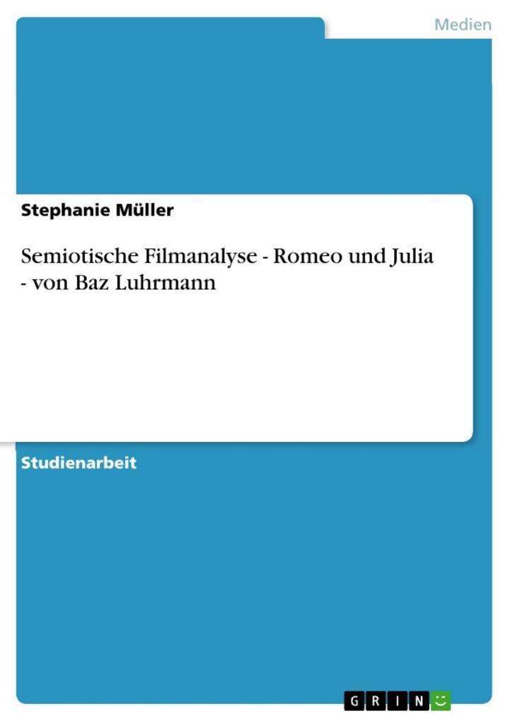 Semiotische Filmanalyse - Romeo und Julia - von Baz Luhrmann