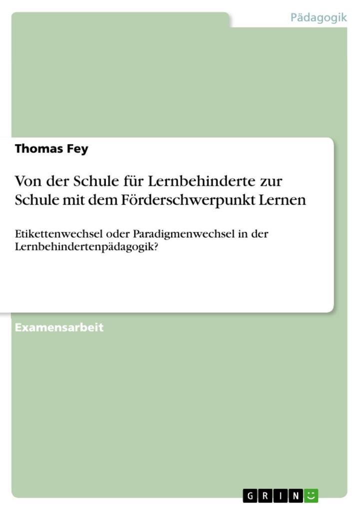 Von der Schule für Lernbehinderte zur Schule mit dem Förderschwerpunkt Lernen als eBook von Thomas Fey, Thomas Fey - GRIN Verlag