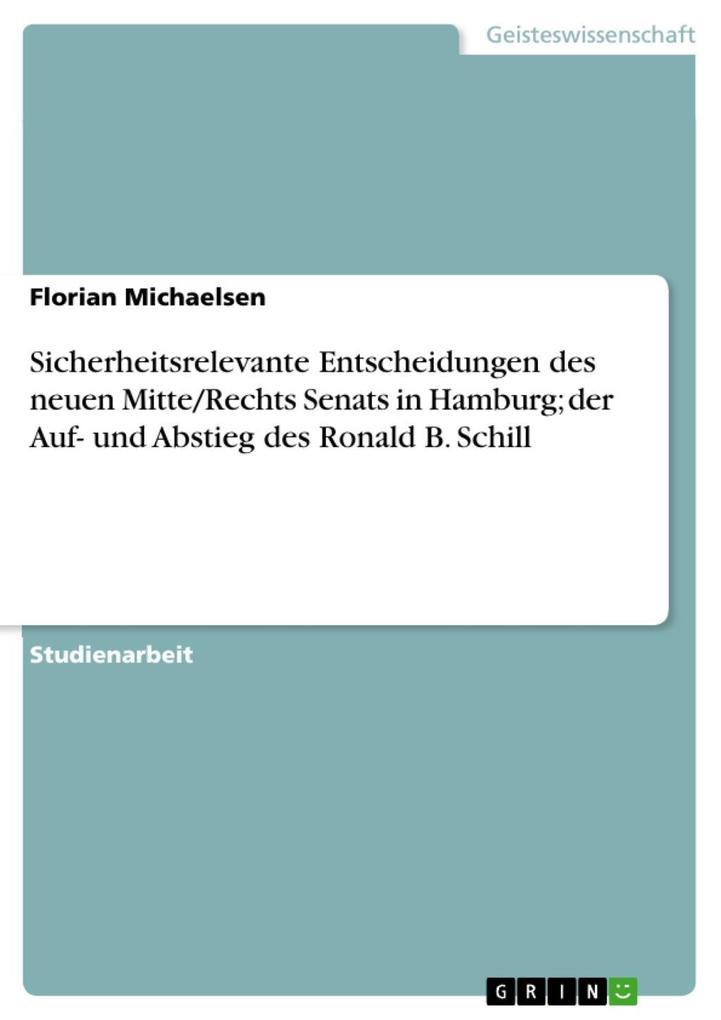 Sicherheitsrelevante Entscheidungen des neuen Mitte/Rechts Senats in Hamburg; der Auf- und Abstieg des Ronald B. Schill