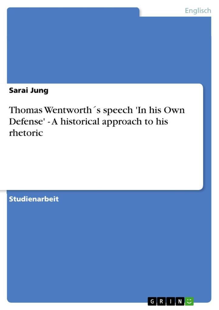 Thomas Wentworth's speech 'In his Own Defense' - A historical approach to his rhetoric als eBook von Sarai Jung
