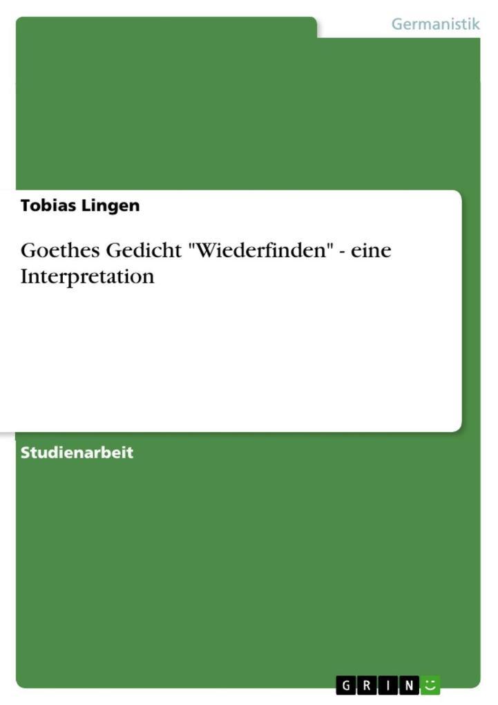 Goethes Gedicht Wiederfinden - eine Interpretation