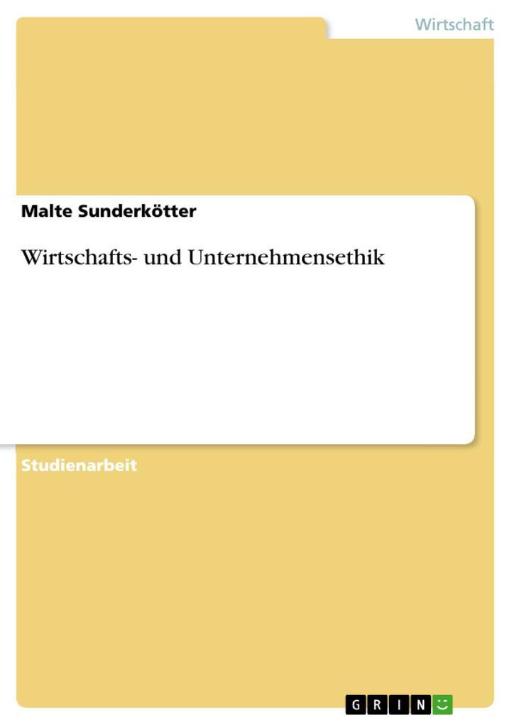 Wirtschafts- und Unternehmensethik als eBook von Malte Sunderkötter - GRIN Verlag