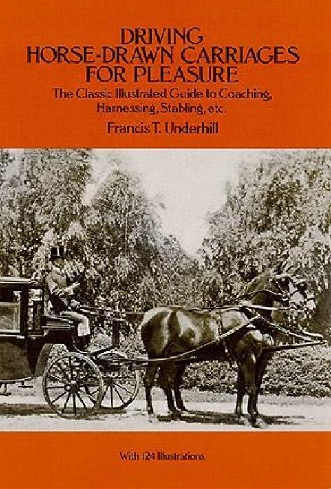Driving Horse-Drawn Carriages for Pleasure: The Classic Illustrated Guide to Coaching, Harnessing, Stabling, Etc. als Taschenbuch