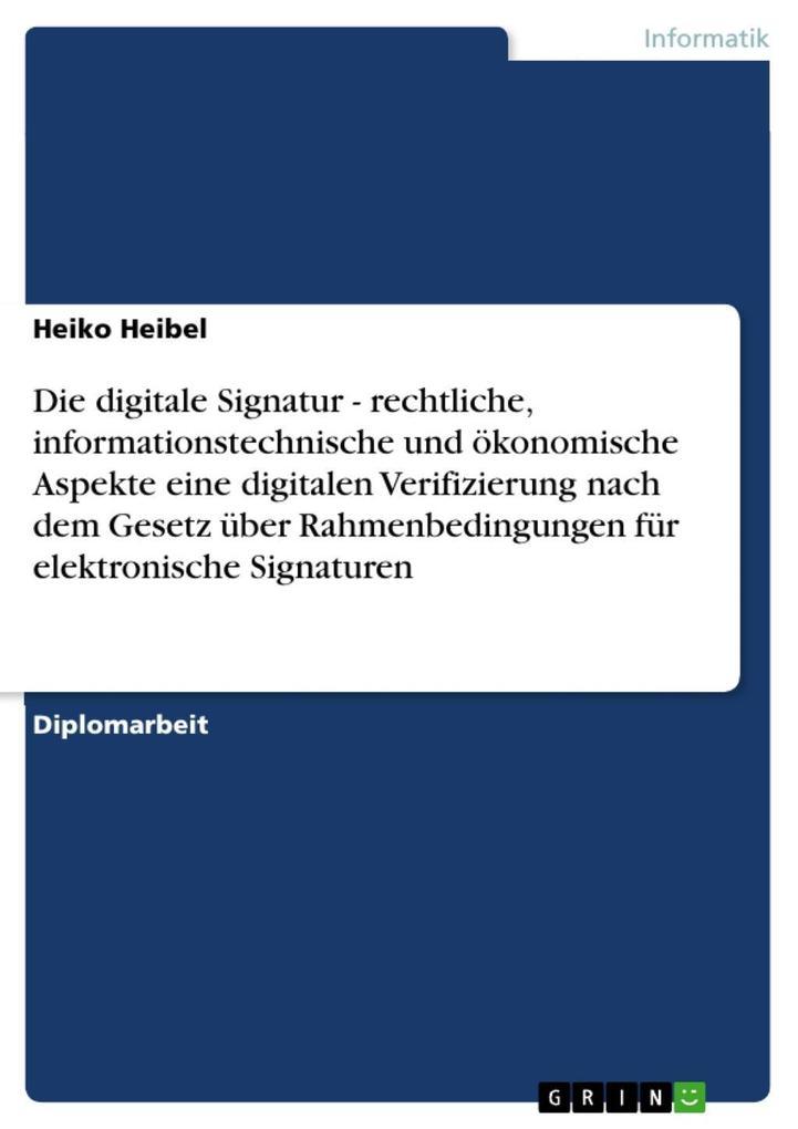 Die digitale Signatur - rechtliche informationstechnische und ökonomische Aspekte eine digitalen Verifizierung nach dem Gesetz über Rahmenbedingungen für elektronische Signaturen