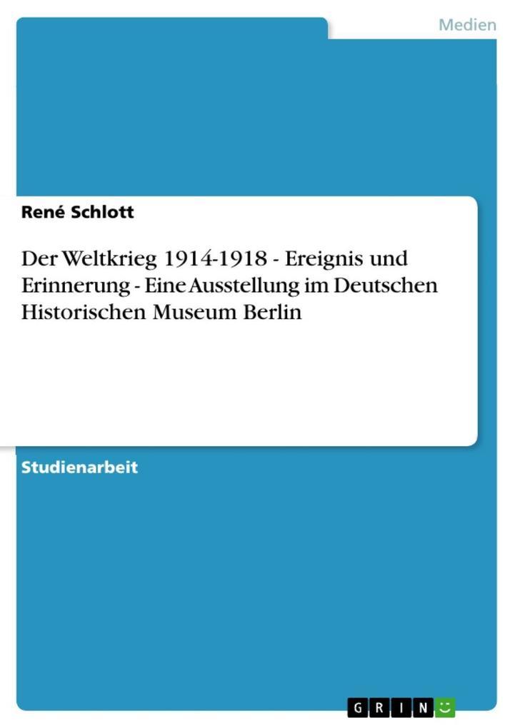 Der Weltkrieg 1914-1918 - Ereignis und Erinnerung - Eine Ausstellung im Deutschen Historischen Museum Berlin