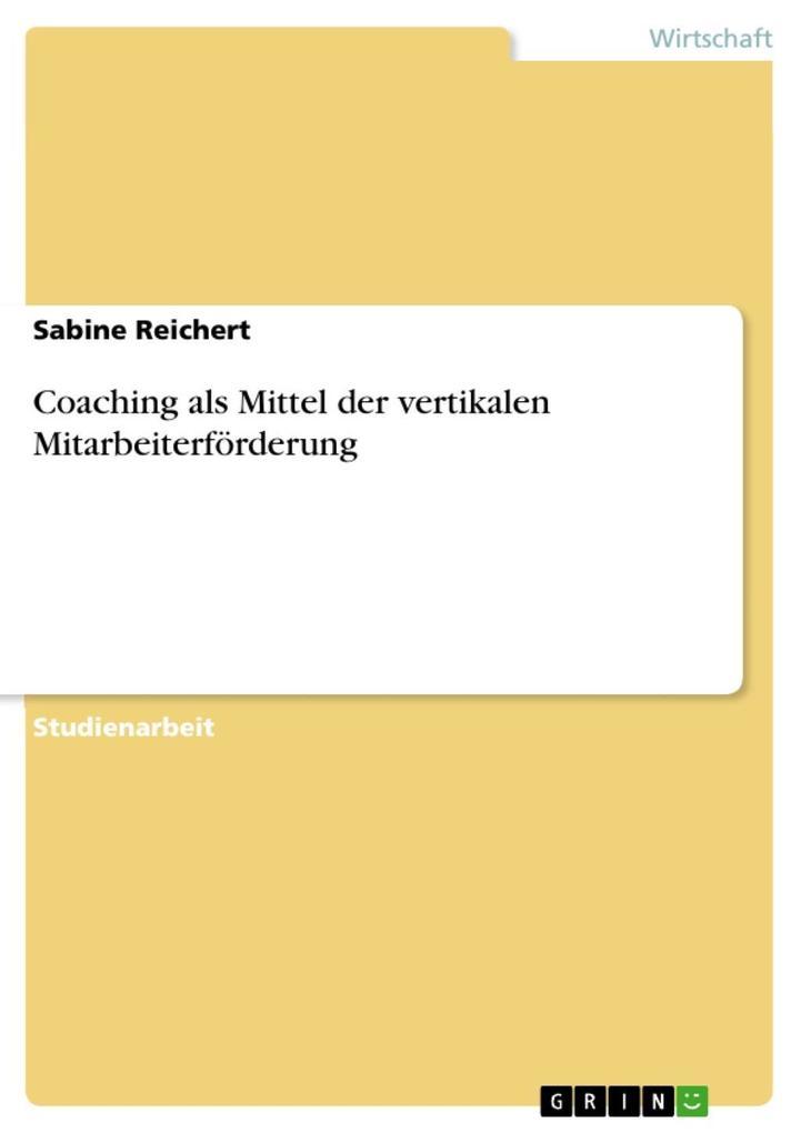Coaching als Mittel der vertikalen Mitarbeiterförderung als eBook von Sabine Reichert - GRIN Verlag