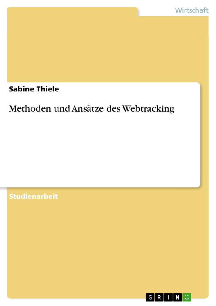 Methoden und Ansätze des Webtracking als eBook von Sabine Thiele - GRIN Verlag