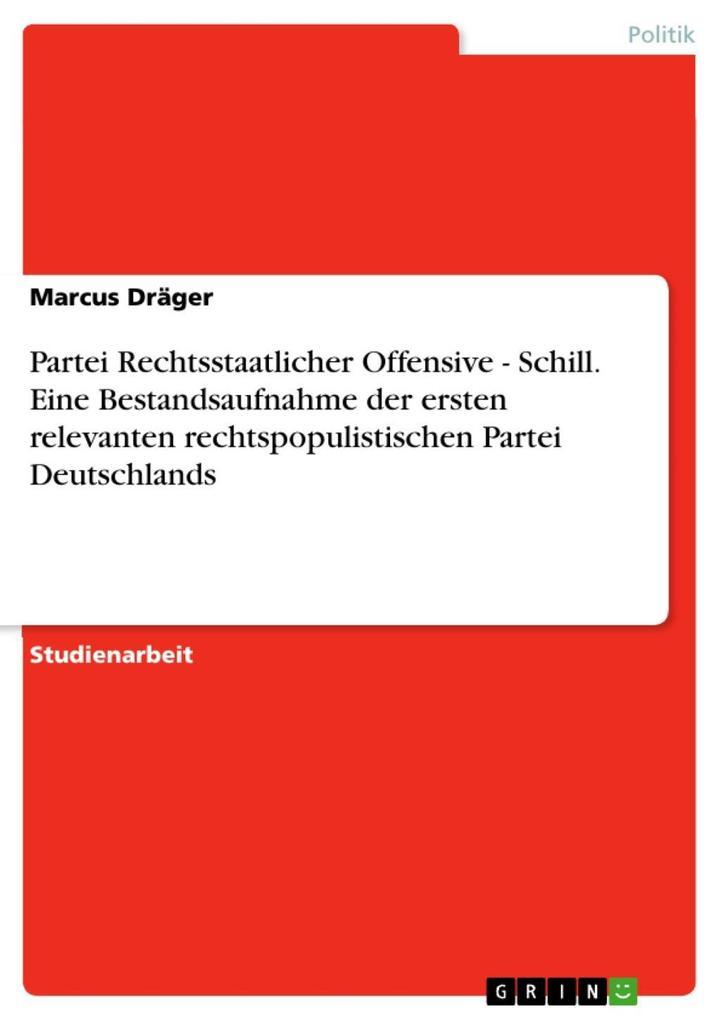 Partei Rechtsstaatlicher Offensive - Schill. Eine Bestandsaufnahme der ersten relevanten rechtspopulistischen Partei Deutschlands als eBook von Ma... - GRIN Verlag
