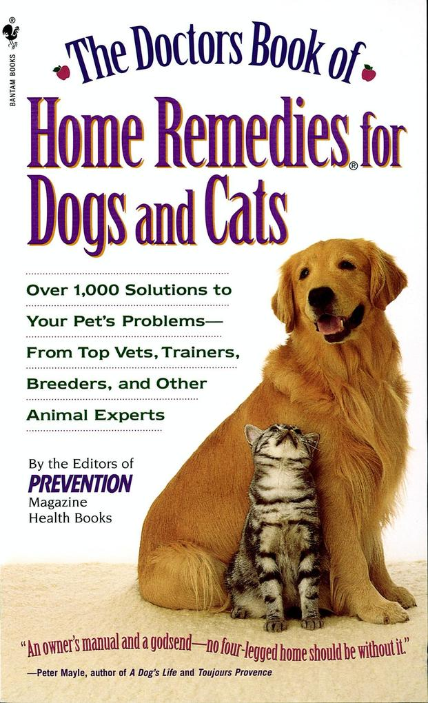 The Doctors Book of Home Remedies for Dogs and Cats: Over 1,000 Solutions to Your Pet's Problems - From Top Vets, Trainers, Breeders, and Other Animal als Taschenbuch