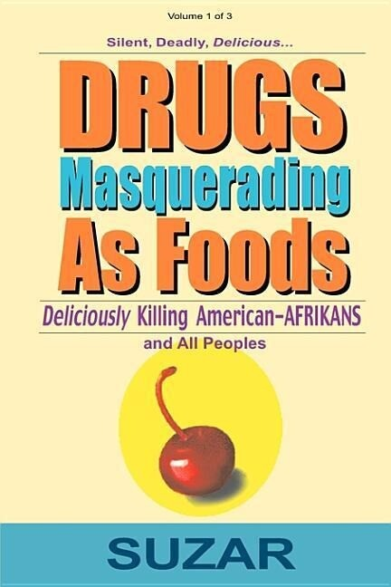 Drugs Masquerading as Foods: Deliciously Killing American-Afrikans and All Peoples als Taschenbuch