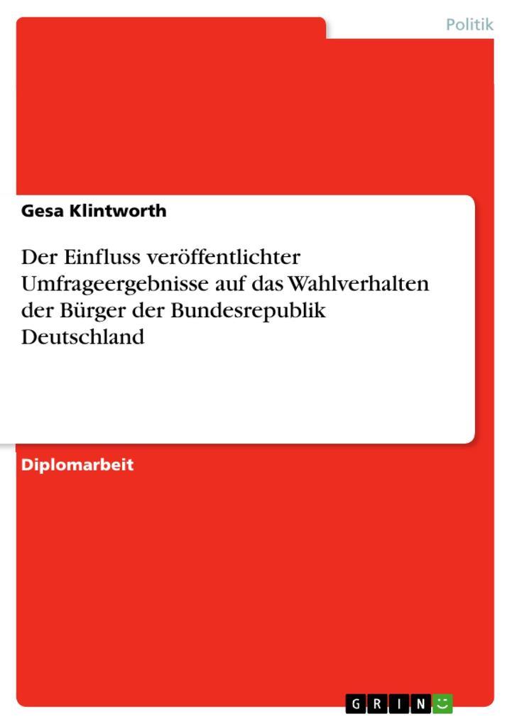 Der Einfluss veröffentlichter Umfrageergebnisse auf das Wahlverhalten der Bürger der Bundesrepublik Deutschland als eBook von Gesa Klintworth - GRIN Verlag