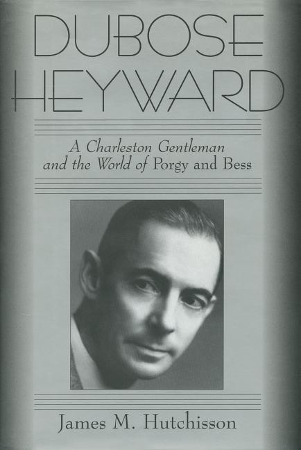Dubose Heyward: A Charleston Gentleman and the World of Porgy and Bess als Buch