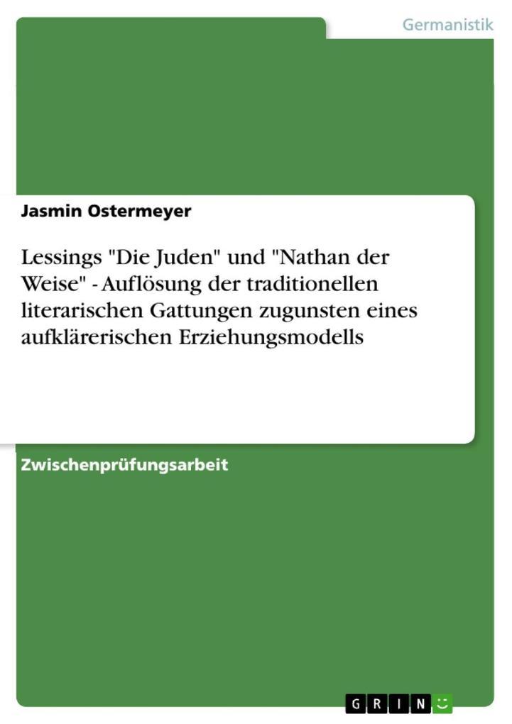 Lessings Die Juden und Nathan der Weise - Auflösung der traditionellen literarischen Gattungen zugunsten eines aufklärerischen Erziehungsmodells