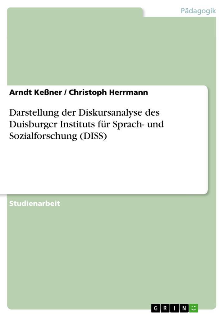 Darstellung der Diskursanalyse des Duisburger Instituts für Sprach- und Sozialforschung (DISS)