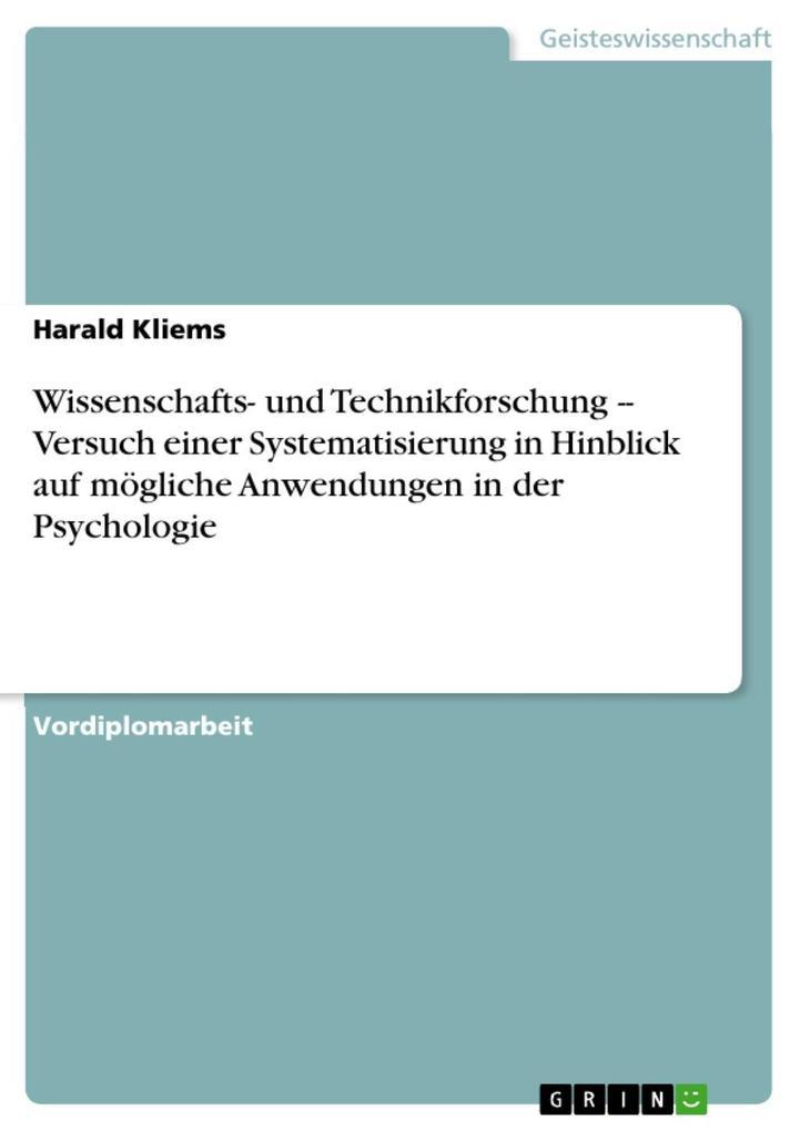 Wissenschafts- und Technikforschung -- Versuch einer Systematisierung in Hinblick auf mögliche Anwendungen in der Psychologie