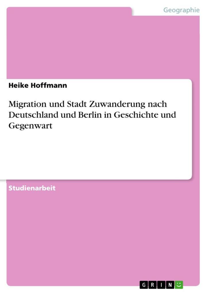 Migration und Stadt Zuwanderung nach Deutschland und Berlin in Geschichte und Gegenwart
