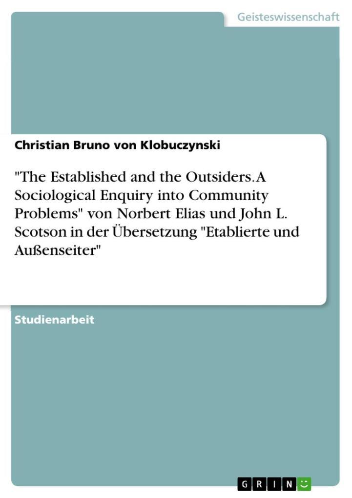 The Established and the Outsiders. A Sociological Enquiry into Community Problems von Norbert Elias und John L. Scotson in der Übersetzung Etablierte und Außenseiter
