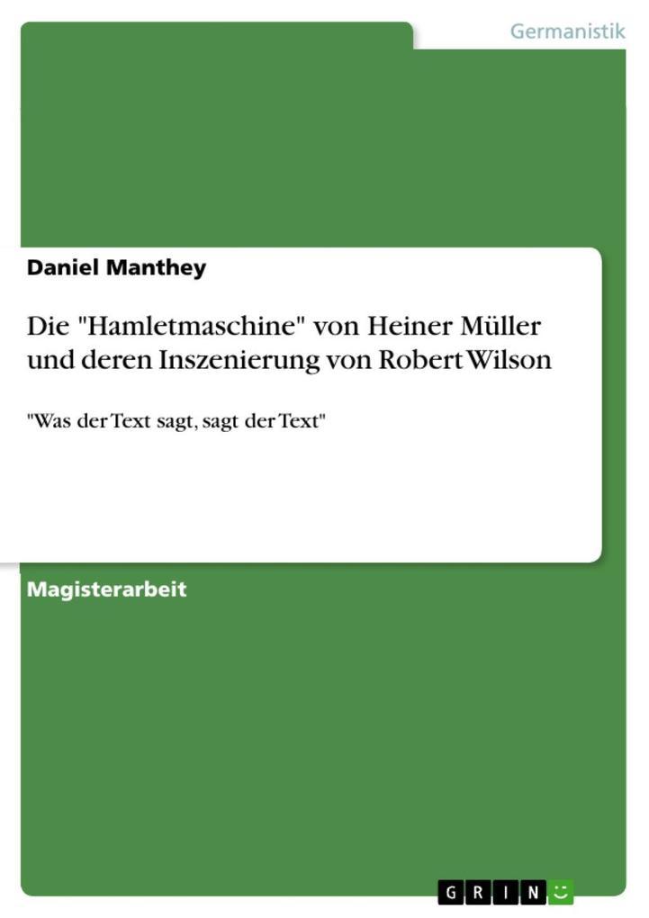 Was der Text sagt sagt der Text - Heiner Müller und Robert Wilson: Text und Inszenierung der Hamletmaschine