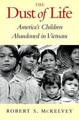 The Dust of Life: America's Children Abandoned in Vietnam als Taschenbuch