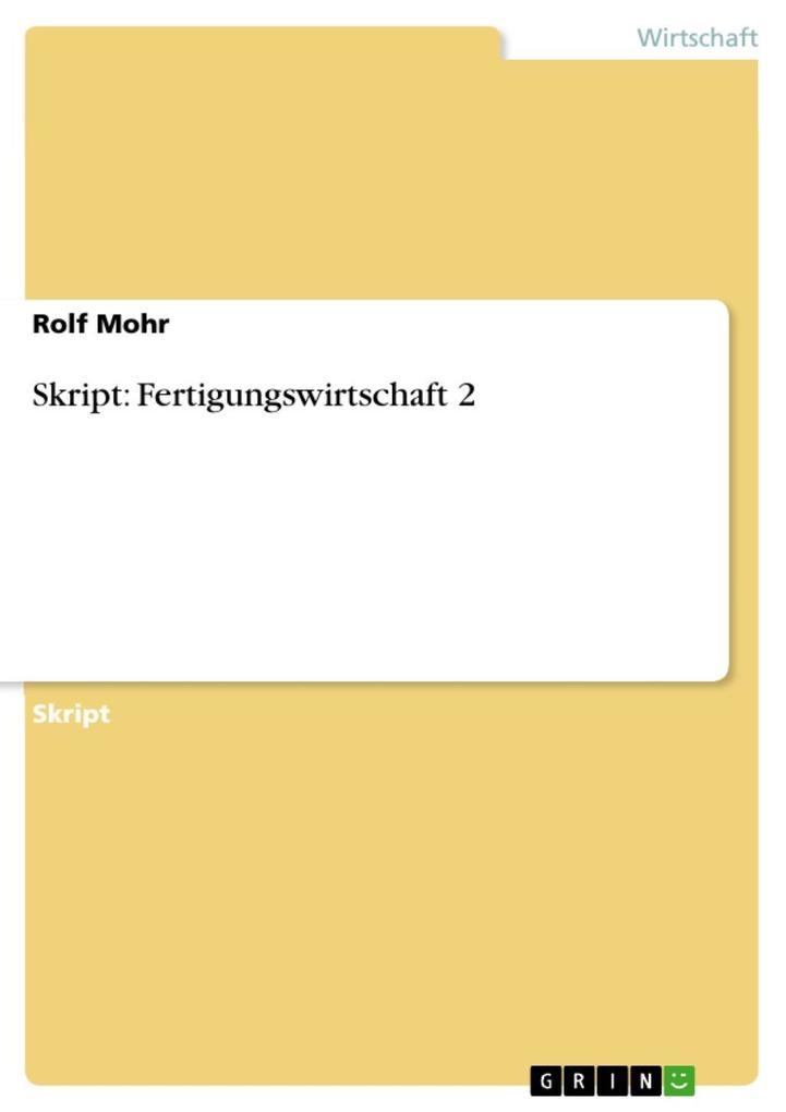 Skript: Fertigungswirtschaft 2 als eBook von Rolf Mohr - GRIN Verlag