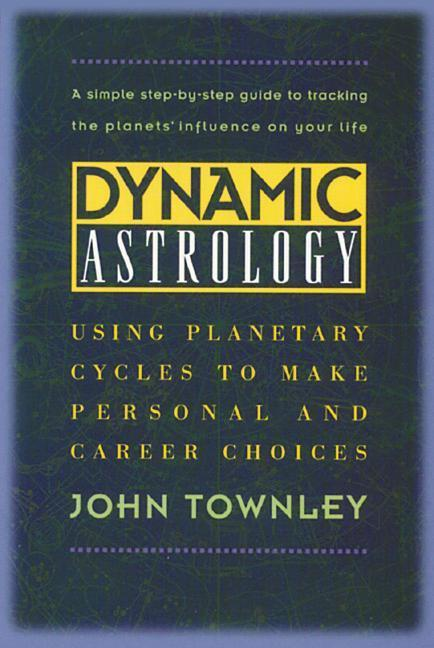 Dynamic Astrology: Using Planetary Cycles to Make Personal and Career Choices als Taschenbuch