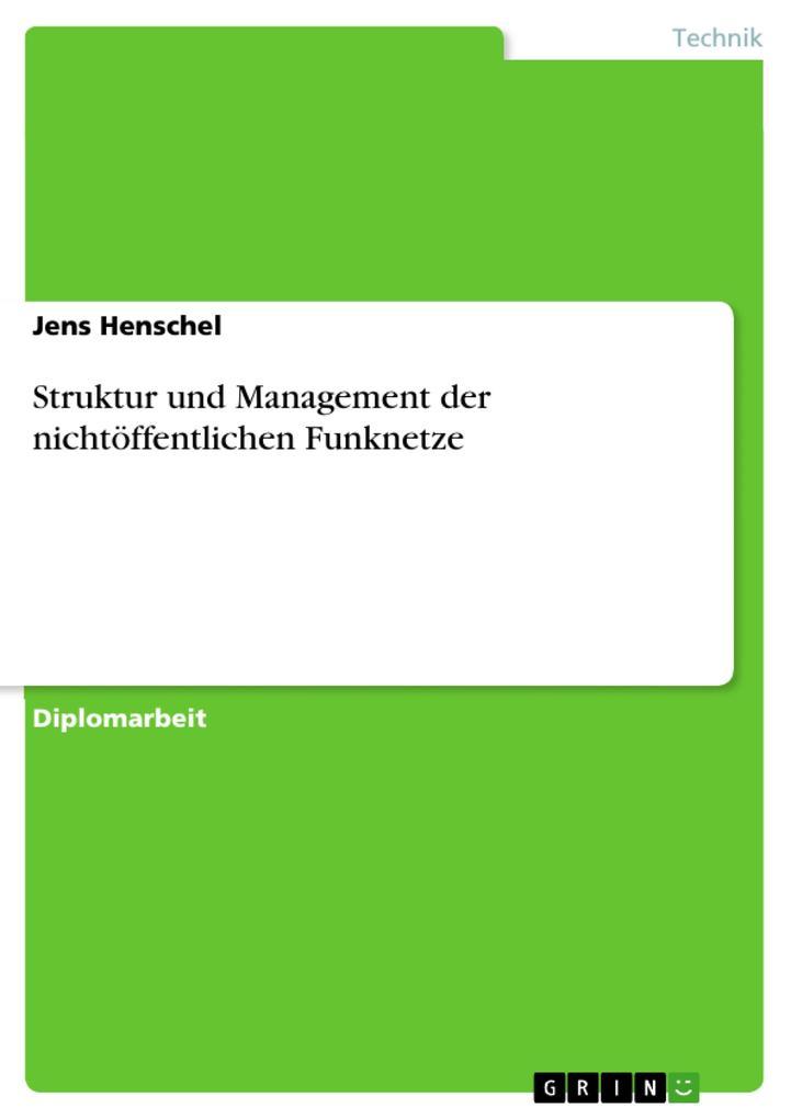 Struktur und Management der nichtöffentlichen Funknetze als eBook von Jens Henschel - GRIN Verlag