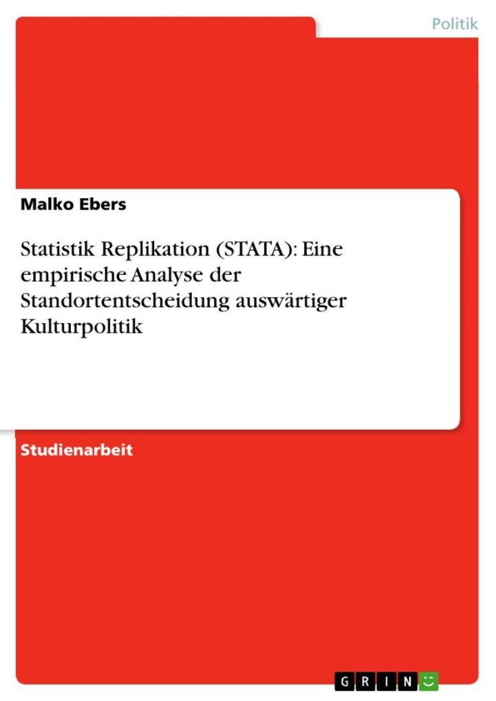 Statistik Replikation (STATA): Eine empirische Analyse der Standortentscheidung auswärtiger Kulturpolitik