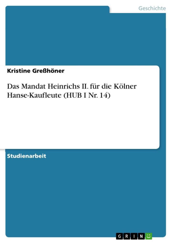 Das Mandat Heinrichs II. für die Kölner Hanse-Kaufleute (HUB I Nr. 14)