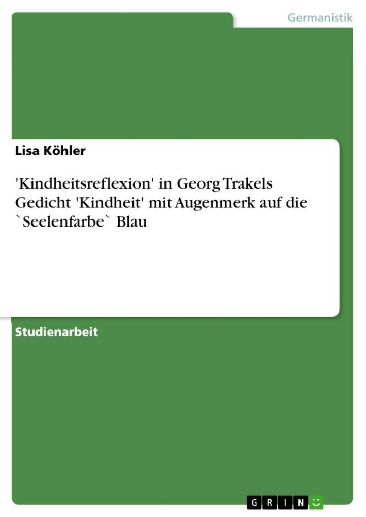 'Kindheitsreflexion' in Georg Trakels Gedicht 'Kindheit' mit Augenmerk auf die `Seelenfarbe` Blau