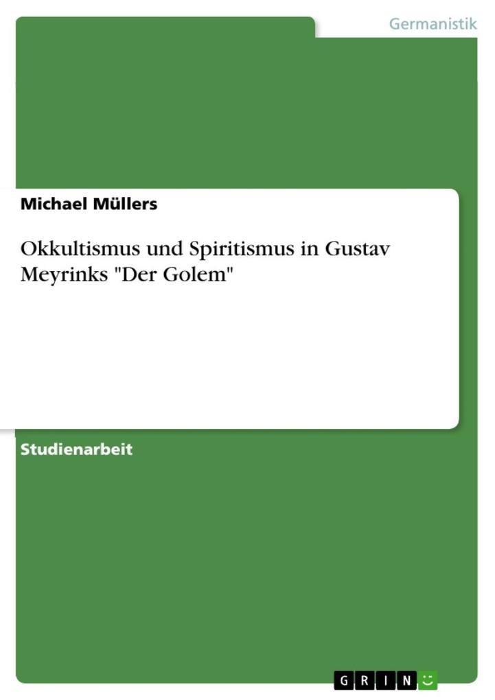 Okkultismus und Spiritismus in Gustav Meyrinks Der Golem