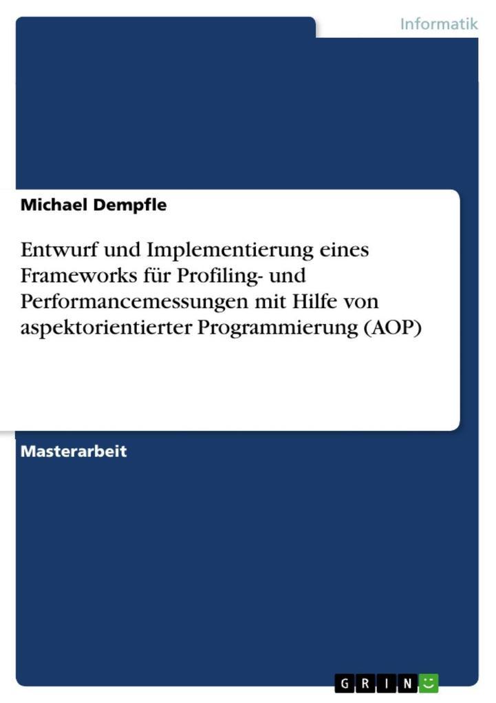 Entwurf und Implementierung eines Frameworks für Profiling- und Performancemessungen mit Hilfe von aspektorientierter Programmierung (AOP)