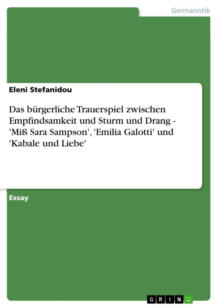 Das bürgerliche Trauerspiel zwischen Empfindsamkeit und Sturm und Drang - 'Miß Sara Sampson' 'Emilia Galotti' und 'Kabale und Liebe'
