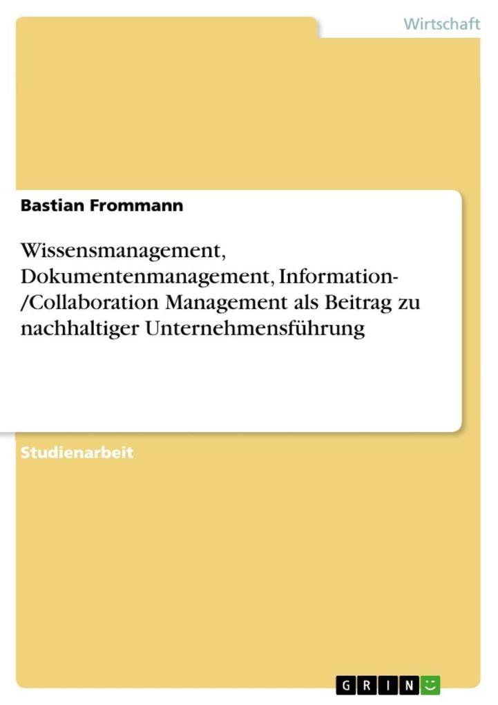 Wissensmanagement Dokumentenmanagement Information- /Collaboration Management als Beitrag zu nachhaltiger Unternehmensführung