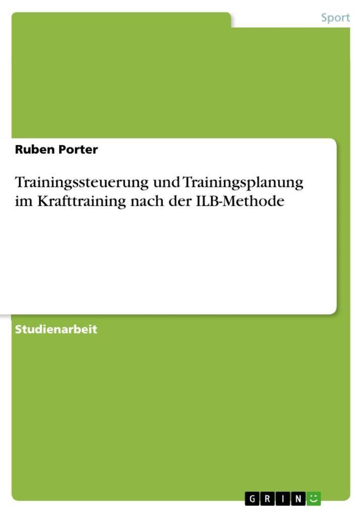 Trainingssteuerung und Trainingsplanung im Krafttraining nach der ILB-Methode