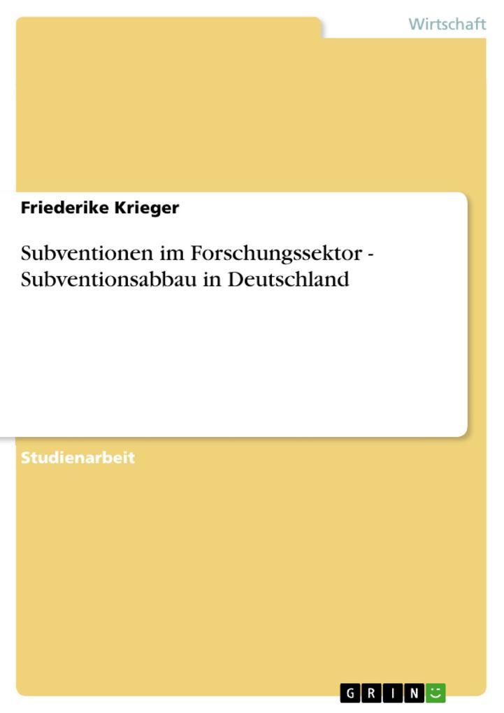 Subventionen im Forschungssektor - Subventionsabbau in Deutschland als eBook von Friederike Krieger - GRIN Verlag