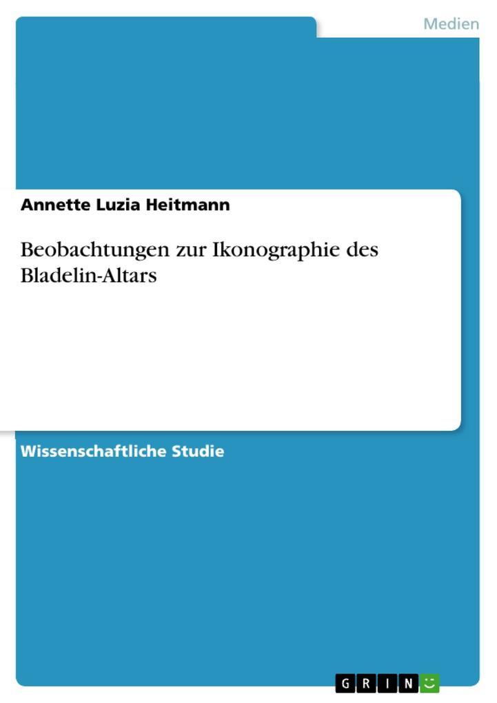Beobachtungen zur Ikonographie des Bladelin-Altars als eBook von Annette Luzia Heitmann - GRIN Verlag