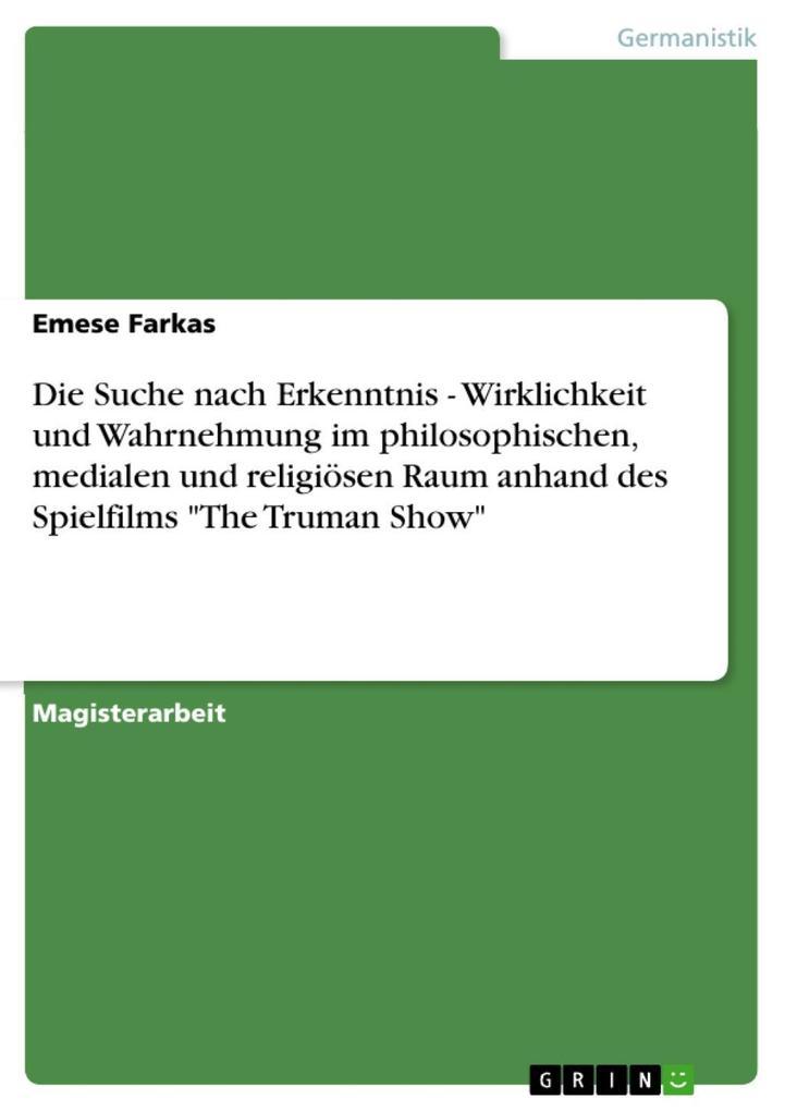 """Die Suche nach Erkenntnis - Wirklichkeit und Wahrnehmung im philosophischen, medialen und religiösen Raum anhand des Spielfilms """"The Truman Show"""" als eBook epub"""